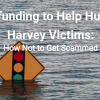 Crowdfunding for Hurricane Harvey Victims: How Not to Get Scammed