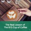 The $15 Cup of Coffee